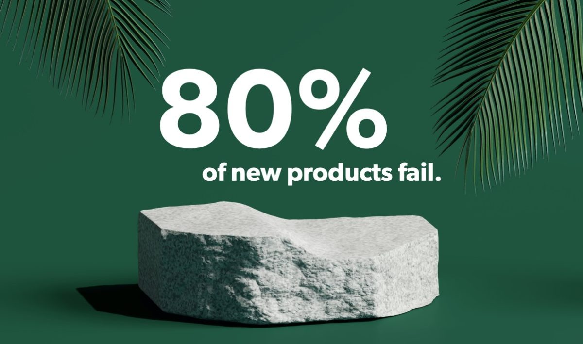 80% of new products on the market fail to meet sales goals.