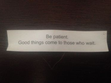 Be patient fortune cookie
